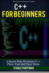 C++: A Smart Way to Learn C++ Programming and Javascript (c plus plus, C++ for beginners, JAVA, programming computer, hacking, hacking exposed) (C … Coding, CSS, Java, PHP) (Volume 1)