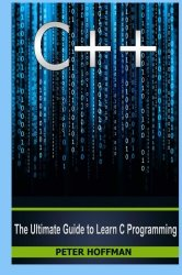 C++: The Ultimate Guide to Learn C Programming