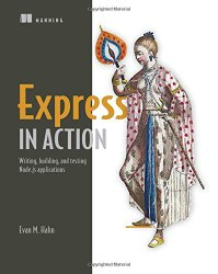 Express in Action: Writing, building, and testing Node.js applications