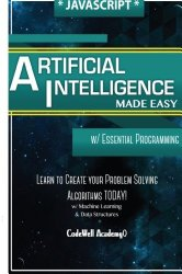 Javascript Artificial Intelligence: Made Easy, w/ Essential Programming; Create your * Problem Solving * Algorithms! TODAY! w/ Machine Learning & Data … engineering, r programming, iOS development)