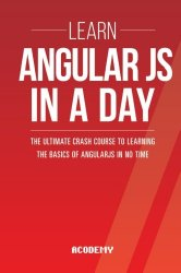 Learn AngularJS In A DAY: The Ultimate Crash Course to Learning the Basics of AngularJS In No Time (AngularJS, AngularJS Course, AngularJS Development, AngularJS Books, AngularJS for Beginners)