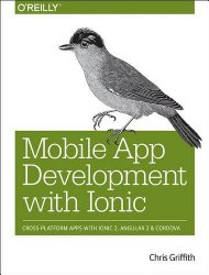 Mobile App Development with Ionic: Cross-Platform Apps with Ionic 2, Angular 2, and Cordova