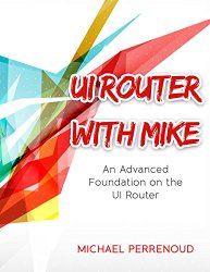 UI Router with Mike: An Advanced Foundation on the UI Router