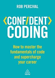 Confident Coding: How to Master the Fundamentals of Code and Supercharge Your Career