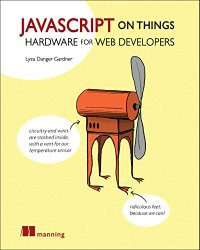 JavaScript on Things: Hardware for Web Developers