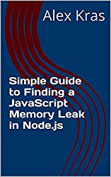 Simple Guide to Finding a JavaScript Memory Leak in Node.js