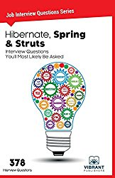 Hibernate, Spring & Struts Interview Questions You'll Most Likely Be Asked (Job Interview Questions)