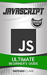 JavaScript: Ultimate Beginner's Guide (JavaScript Series Book 1)