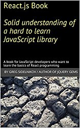 React.js Book  Solid understanding of a hard to learn JavaScript library: A book for JavaScript developers who want to learn the basics of React programming