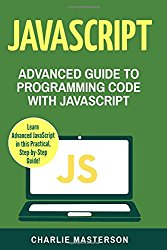 JavaScript: Advanced Guide to Programming Code with JavaScript (Java, JavaScript, Python, Code, Programming Language, Programming, Computer Programming) (Volume 4)