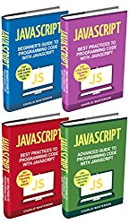 JavaScript: 4 Books in 1: Beginner's Guide + Tips and Tricks + Best Practices + Advanced Guide to Programming Code with JavaScript (JavaScript, Python, … Programming, Computer Programming)