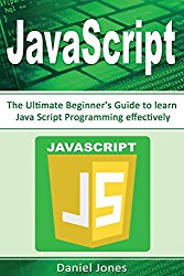 JavaScript: The Ultimate Beginner's Guide to Learn JavaScript Programming Effectively(JavaScript Programming, Java, Activate Your Web Pages, Programming Book-1) (Volume 1)