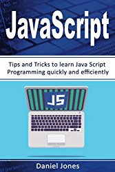 JavaScript: Tips and Tricks to learn JavaScript Programming quickly and efficiently( JavaScript Programming, Java, Activate Your Web Pages, Programming Book-2) (Volume 2)