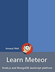 Learn Meteor – Node.js and MongoDB JavaScript platform: Be ready for coding away next week using Meteor
