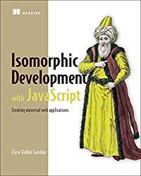 Isomorphic Development with JavaScript: Creating universal web applications