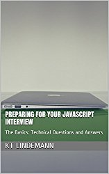 Preparing for Your JavaScript Interview: The Basics: Technical Questions and Answers (Your Technical Interview)