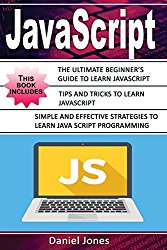 JavaScript: 3 Books in 1- The Ultimate Beginner's Guide to Learn JavaScript Programming Effectively + Tips and Tricks to learn JavaScript + Strategies(JavaScript Programming, Java, Programming)