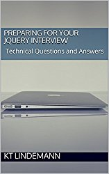 Preparing for Your jQuery Interview: Technical Questions and Answers (Your Technical Interview Book 3)