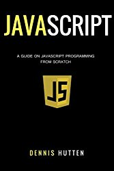 Javascript: Javascript Programming The Ultimate Beginners Guide