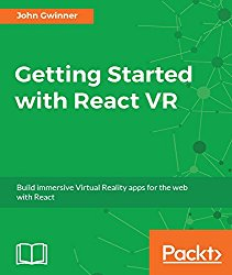 Getting Started with React VR: Build immersive Virtual Reality apps for the web with React