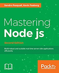 Mastering Node.js – Second Edition: Build robust and scalable real time server side applications efficiently