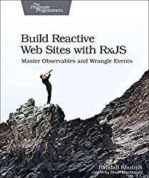 Build Reactive Web Sites with RxJS: Master Observables and Wrangle Events