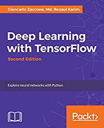 Deep Learning with TensorFlow – Second Edition: Explore neural networks with Python
