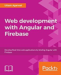 Web development with Angular and Firebase: Develop Real-time web applications by binding Angular with Firebase