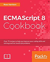 ECMAScript 8 Cookbook: Over 70 recipes to help you improve your coding skills and solving practical JavaScript problems
