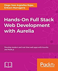 Hands-On Full Stack Web Development with Aurelia: Develop modern and real-time web apps with Aurelia and Node.js