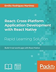 React: Cross-Platform Application Development with React Native: Build 4 real-world apps with React Native