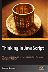 Thinking in JavaScript: A focused guide designed to help you understand and  start speaking the language of the Web