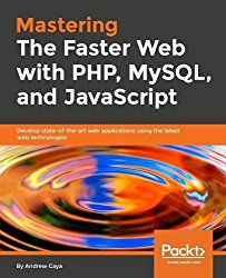 Mastering the Faster Web with PHP, MySQL and JavaScript: Develop state of the art Web applications using the latest Web technologies