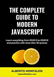 The Complete Guide to Modern JavaScript: Learn everything from ES2015 to ES2018 and practice with more than 50 quizzes
