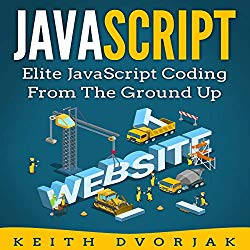 JavaScript: Elite JavaScript Coding from the Ground Up: DIY JavaScript, Book 4