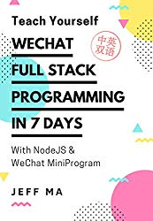 Teach Yourself WeChat Full Stack Programming in 7 Days: With NodeJS & WeChat MiniProgram
