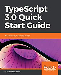 TypeScript 3.0 Quick Start Guide: The easiest way to learn TypeScript