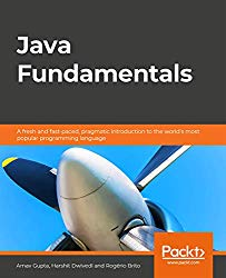 Java Fundamentals: A fresh and fast-paced, pragmatic introduction to the world's most popular programming language