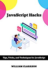 JavaScript Hacks: Tips, Tricks, and Techniques for JavaScript
