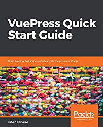 VuePress Quick Start Guide: Build blazing-fast static websites with the power of Vue.js