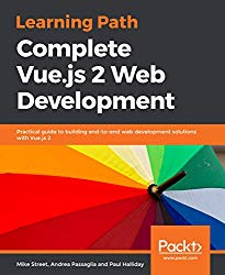 Learning Path – Complete Vue.js 2 Web Development: Practical guide to building end-to-end web development solutions with Vue.js 2
