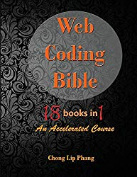 Web Coding Bible (18 Books in 1 — HTML, CSS, Javascript, PHP, SQL, XML, SVG, Canvas, WebGL, Java Applet, ActionScript, htaccess, jQuery, WordPress, SEO and many more): An Accelerated Course
