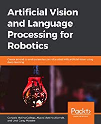 Artificial Vision and Language Processing for Robotics: Create an end-to-end system to control a robot with artificial vision using deep learning