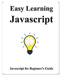 Easy Learning Javascript: Javascript for Beginner's Guide
