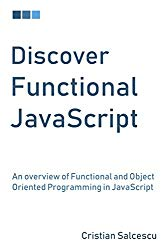 Discover Functional JavaScript: An overview of Functional and Object Oriented Programming in JavaScript