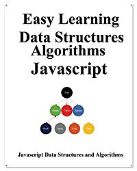 Easy Learning Data Structures & Algorithms Javascript: Classic data structures and algorithms in JavaScript