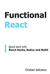 Functional React: Quick start with React Hooks, Redux and MobX