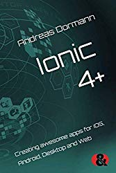 Ionic 4+: Creating awesome apps for iOS, Android, Desktop and Web